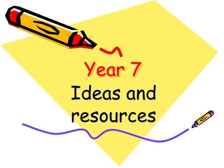 Year 7 Ideas and resources. Why year 7? Enthusiasm – less peer pressure or embarassment Fresh start – new to the school Less resistance – they will consider.