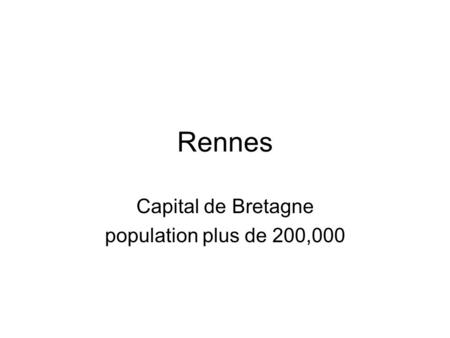 Rennes Capital de Bretagne population plus de 200,000.