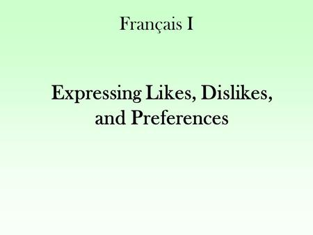 Français I Expressing Likes, Dislikes, and Preferences.