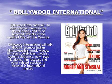 BOLLYWOOD INTERNATIONAL BOLLYWOOD INTERNATIONAL Bollywood International - An International magazine for global Indians and to be launched officially in.