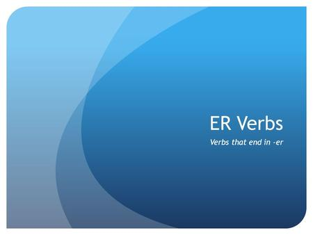 ER Verbs Verbs that end in -er. Just a quick review If you see a moi by itself it is replaced by Je If you see a toi by itself, it is replaced by Tu If.