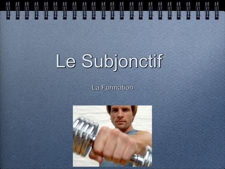 Le Subjonctif La Formation. This is a really simple tense to form. it has VERY few irregulars.