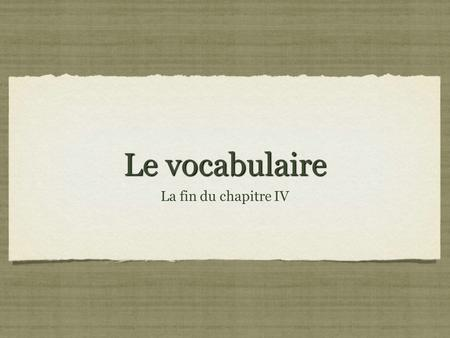 Le vocabulaire La fin du chapitre IV. A few useful words la nièce: niece beau/belle/bel: beautiful le/la cousin(e): cousin (a guy or a girl) la petite.