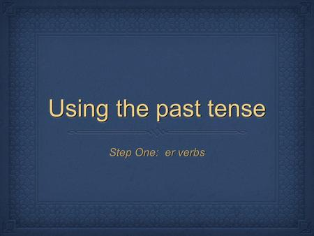 Using the past tense Step One: er verbs. You need a marker board. Write down all of the subjects (Je, Tu, etc.)