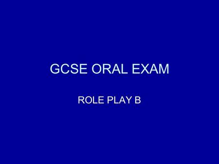 GCSE ORAL EXAM ROLE PLAY B.