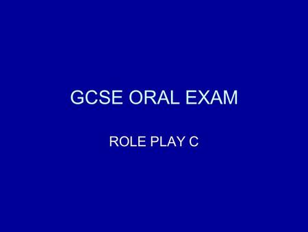 GCSE ORAL EXAM ROLE PLAY C.