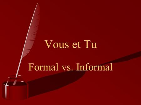Vous et Tu Formal vs. Informal. What do tu & vous mean? )Both TU and VOUS mean You. Tu is used for one person and Vous is used for two or more people.