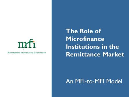 Microfinance Institutions in the Remittance Market An MFI-to-MFI Model