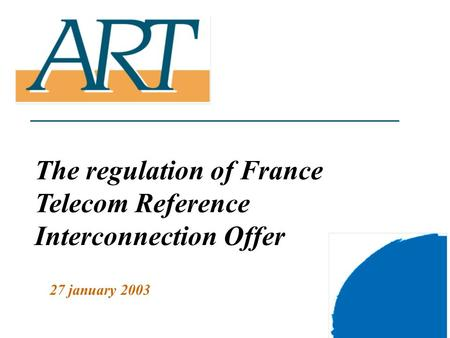 1 The regulation of France Telecom Reference Interconnection Offer 27 january 2003.