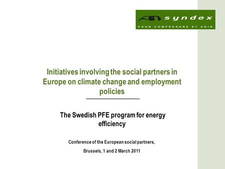 1 Initiatives involving the social partners in Europe on climate change and employment policies The Swedish PFE program for energy efficiency Conference.