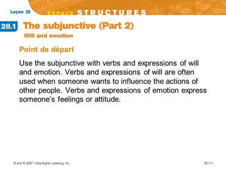 © and ® 2007 Vista Higher Learning, Inc.28.1-1 Point de départ Use the subjunctive with verbs and expressions of will and emotion. Verbs and expressions.