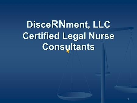 1 Disce RN ment, LLC Certified Legal Nurse Consultants.