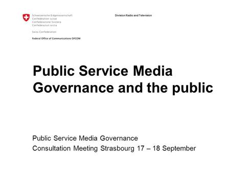Division Radio and Television Public Service Media Governance and the public Public Service Media Governance Consultation Meeting Strasbourg 17 – 18 September.