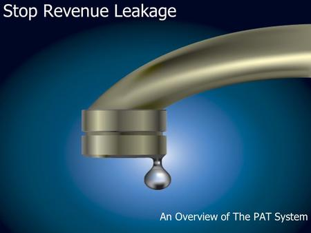 Stop Revenue Leakage An Overview of The PAT System.