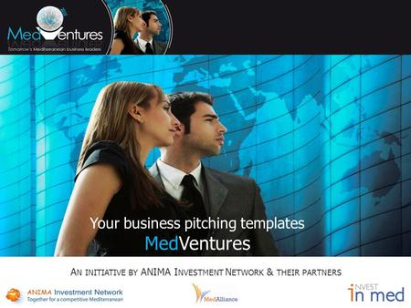 Your business pitching templates MedVentures A N INITIATIVE BY ANIMA I NVESTMENT N ETWORK & THEIR PARTNERS.