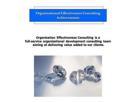 Organisational Effectiveness Consulting Achievements Organization Effectiveness Consulting is a full-service organizational development consulting team.