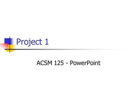 Project 1 ACSM 125 - PowerPoint.
