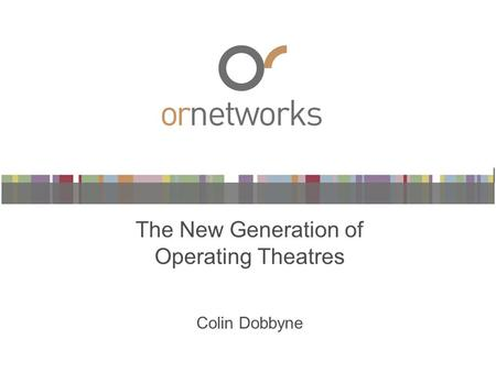The New Generation of Operating Theatres Colin Dobbyne