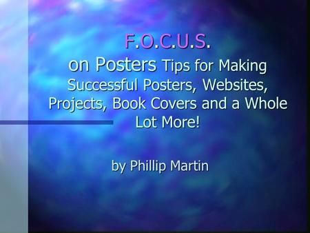 F.O.C.U.S. on Posters Tips for Making Successful Posters, Websites, Projects, Book Covers and a Whole Lot More! by Phillip Martin.