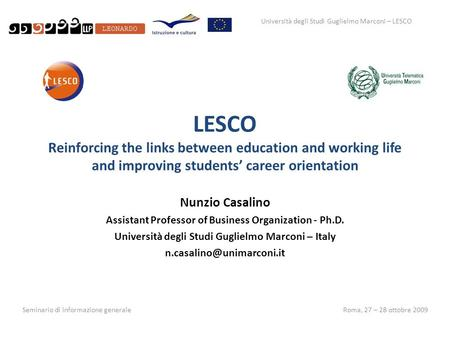 Università degli Studi Guglielmo Marconi – LESCO Seminario di informazione generaleRoma, 27 – 28 ottobre 2009 LESCO Reinforcing the links between education.