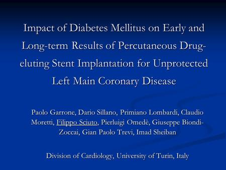 Impact of Diabetes Mellitus on Early and Long-term Results of Percutaneous Drug- eluting Stent Implantation for Unprotected Left Main Coronary Disease.