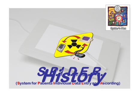 S.P.I.D.E.R. (System for Patients Individual Data Entry and Recording) History.