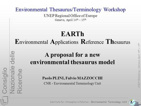 Institute for Atmospheric Pollution – Environmental Terminology Unit Consiglio Nazionale delle Ricerche Environmental Thesaurus/Terminology Workshop UNEP.