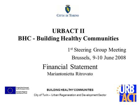 Financial Statement Mariantonietta Ritrovato URBACT II BHC - Building Healthy Communities 1 st Steering Group Meeting Brussels, 9-10 June 2008 BUILDING.