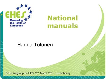 National manuals Hanna Tolonen EGHI subgroup on HES, 2 nd March 2011, Luxembourg.