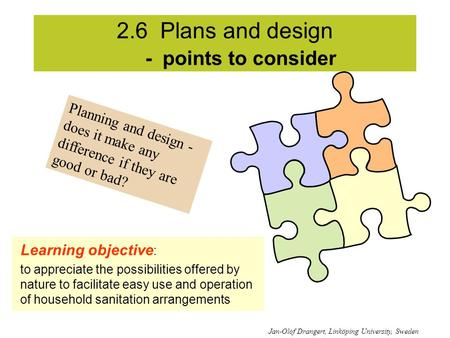 2.6 Plans and design - points to consider Jan-Olof Drangert, Linköping University, Sweden Planning and design - does it make any difference if they are.