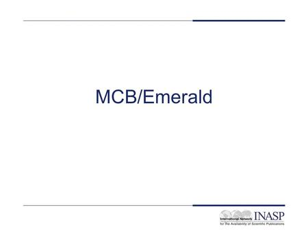 MCB/Emerald. Name of service: Emerald License in place: country-wide for all university libraries, not-for-profit research and learning institutes within.