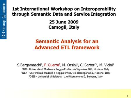 ISDSI 2009 Francesco Guerra– Università di Modena e Reggio Emilia 1 DB unimo Semantic Analysis for an Advanced ETL framework S.Bergamaschi 1, F.