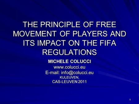 E-mail: info@colucci.eu THE PRINCIPLE OF FREE MOVEMENT OF PLAYERS AND ITS IMPACT ON THE FIFA REGULATIONS MICHELE COLUCCI www.colucci.eu E-mail: info@colucci.eu.