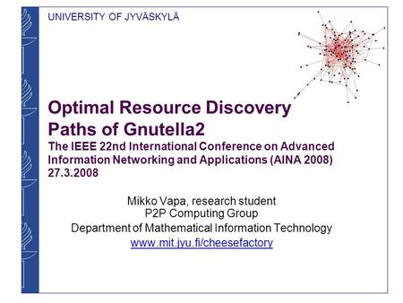Optimal Resource Discovery Paths of Gnutella2 The IEEE 22nd International Conference on Advanced Information Networking and Applications (AINA 2008) 27.3.2008.