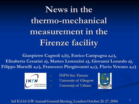 1 News in the thermo-mechanical measurement in the Firenze facility Gianpietro Cagnoli a,b), Enrico Campagna a,c), Elisabetta Cesarini a), Matteo Lorenzini.