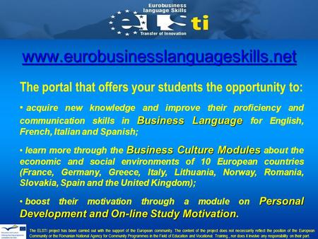 Www.eurobusinesslanguageskills.net The portal that offers your students the opportunity to: Business Language acquire new knowledge and improve their proficiency.