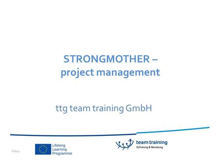 Folie 1 ttg team training GmbH STRONGMOTHER – project management.