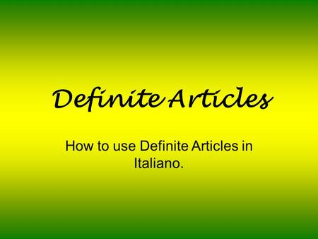 How to use Definite Articles in Italiano.