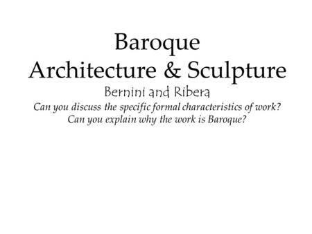 Baroque Architecture & Sculpture Bernini and Ribera Can you discuss the specific formal characteristics of work? Can you explain why the work is Baroque?