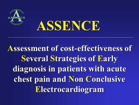 ASSENCE Assessment of cost-effectiveness of Several Strategies of Early diagnosis in patients with acute chest pain and Non Conclusive Electrocardiogram.