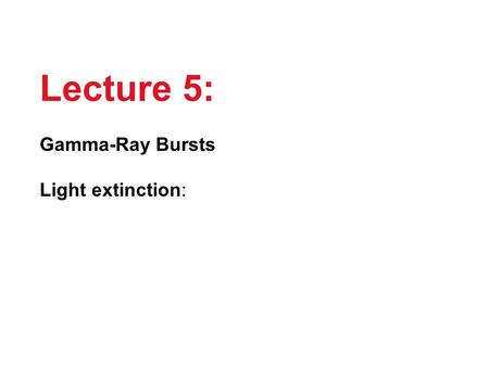 Lecture 5: Gamma-Ray Bursts Light extinction:. GRBs are brief flashes of soft -ray radiation ( 100 keV), discovered in the 1970s, the origin of which.