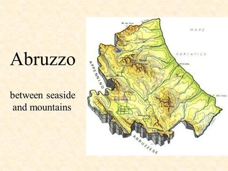 Abruzzo between seaside and mountains. a model of regional development transition region between North Italy and Mezzogiorno small and medium factories.