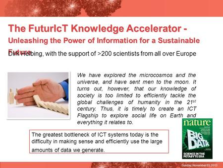 The FuturIcT Knowledge Accelerator - Unleashing the Power of Information for a Sustainable Future Dirk Helbing, with the support of >200 scientists from.