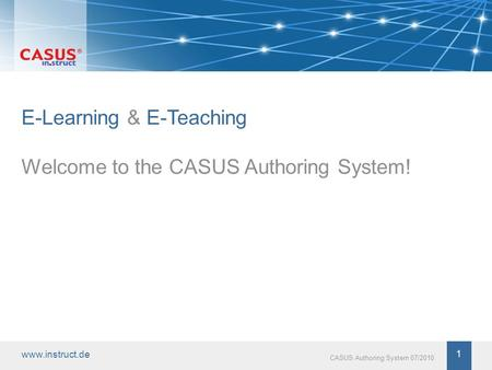 Www.instruct.de 1 CASUS Authoring System 07/2010 E-Learning & E-Teaching Welcome to the CASUS Authoring System!