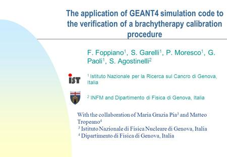 The application of GEANT4 simulation code to the verification of a brachytherapy calibration procedure F. Foppiano 1, S. Garelli 1, P. Moresco 1, G. Paoli.