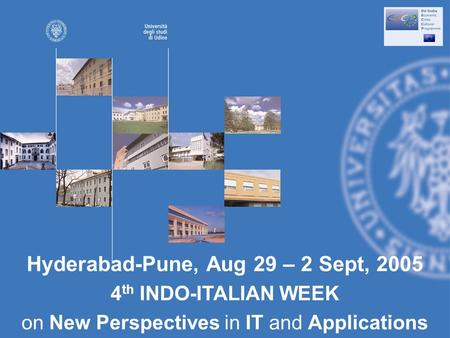 Hyderabad-Pune, Aug 29 – 2 Sept, 2005 4 th INDO-ITALIAN WEEK on New Perspectives in IT and Applications.