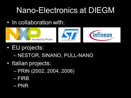 Nano-Electronics at DIEGM In collaboration with: EU projects: –NESTOR, SINANO, PULL-NANO Italian projects: –PRIN (2002, 2004, 2006) –FIRB –PNR.