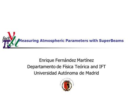 Measuring Atmospheric Parameters with SuperBeams Enrique Fernández Martínez Departamento de Física Teórica and IFT Universidad Autónoma de Madrid.