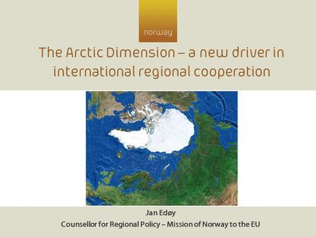 Jan Edøy Counsellor for Regional Policy – Mission of Norway to the EU