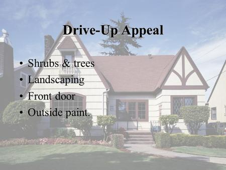 Drive-Up Appeal Shrubs & trees Landscaping Front door Outside paint.